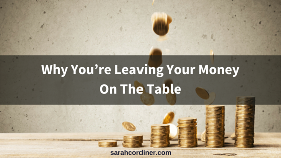 why you're leaving money on the table