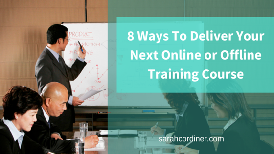 8 Ways To Deliver Your Next Online or Offline Training Course