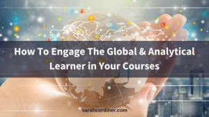 How To Engage The Global & Analytical Learner in Your Courses