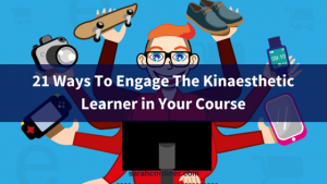 How To Engage The Kinaesthetic Learner