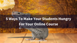 5 Ways To Make Your Students Hungry For Your Online Course