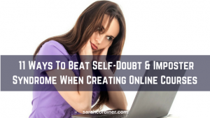 11 Ways To Beat Self-Doubt & Imposter Syndrome When Creating Online Courses - Sarah Cordiner