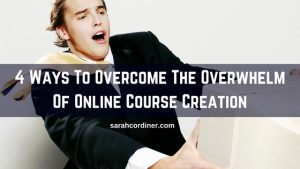 overcome the overwhelm of creating online courses sarah cordiner