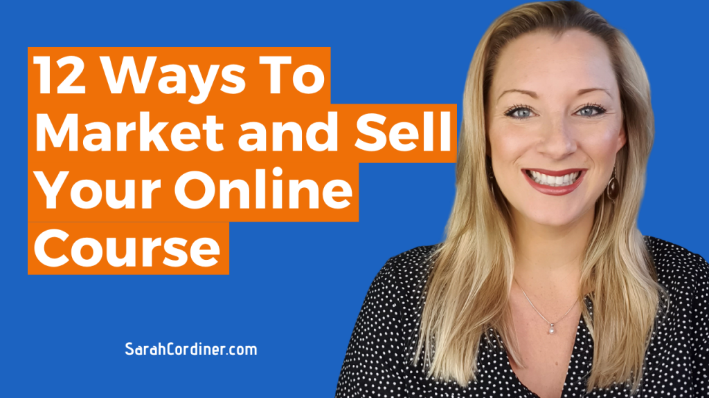12 Ways To Market and Sell Your Online Course