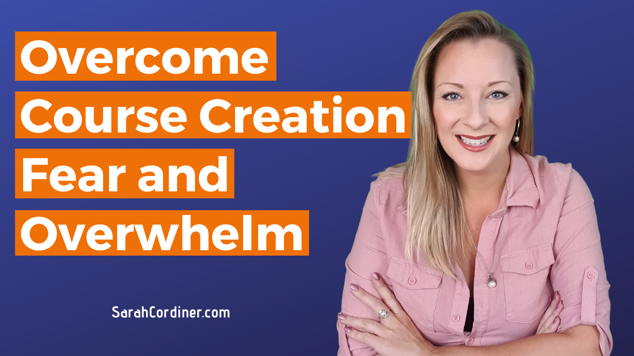 Overcome Course Creation Fear and Overwhelm
