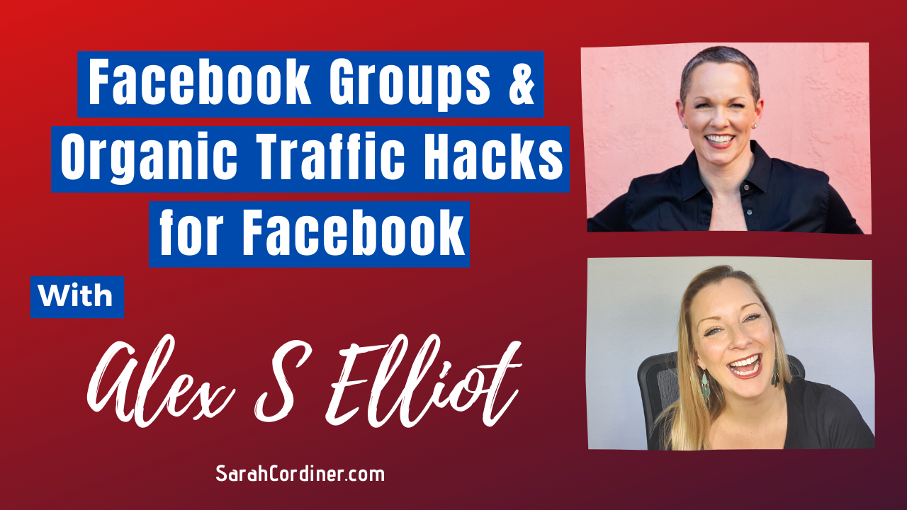 Facebook Groups & Organic Traffic Hacks for Facebook - with Alex S Elliot