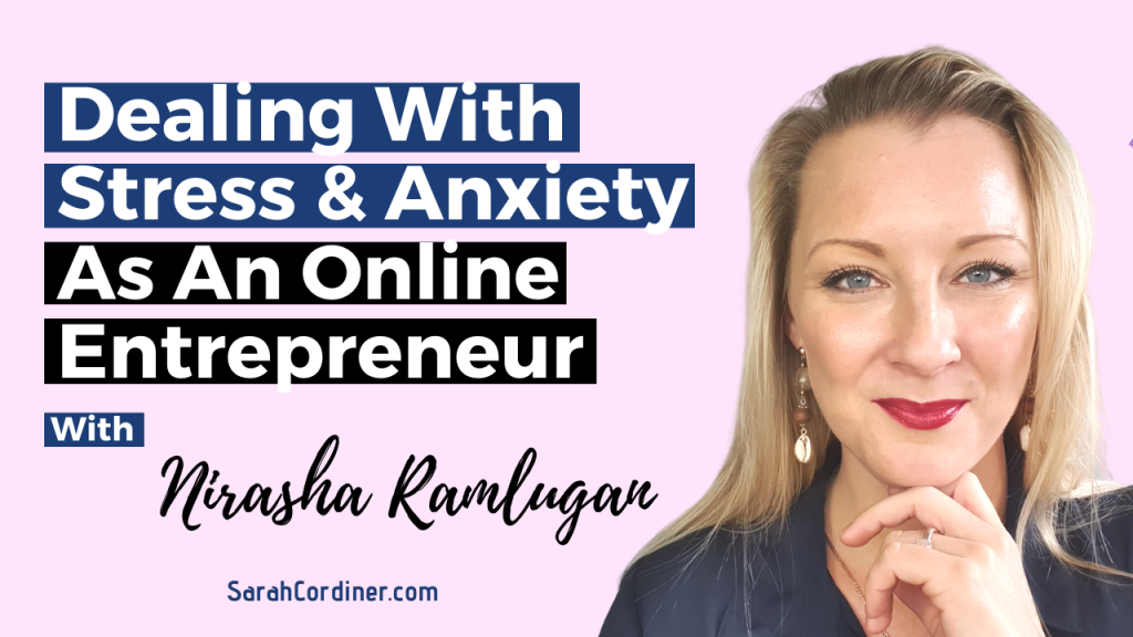 Dealing With Stress & Anxiety As An Online Entrepreneur - With Nirasha Ramlugan