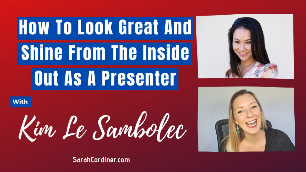 How To Look Great And Shine From The Inside Out As A Presenter - With Kim Le Sambolec