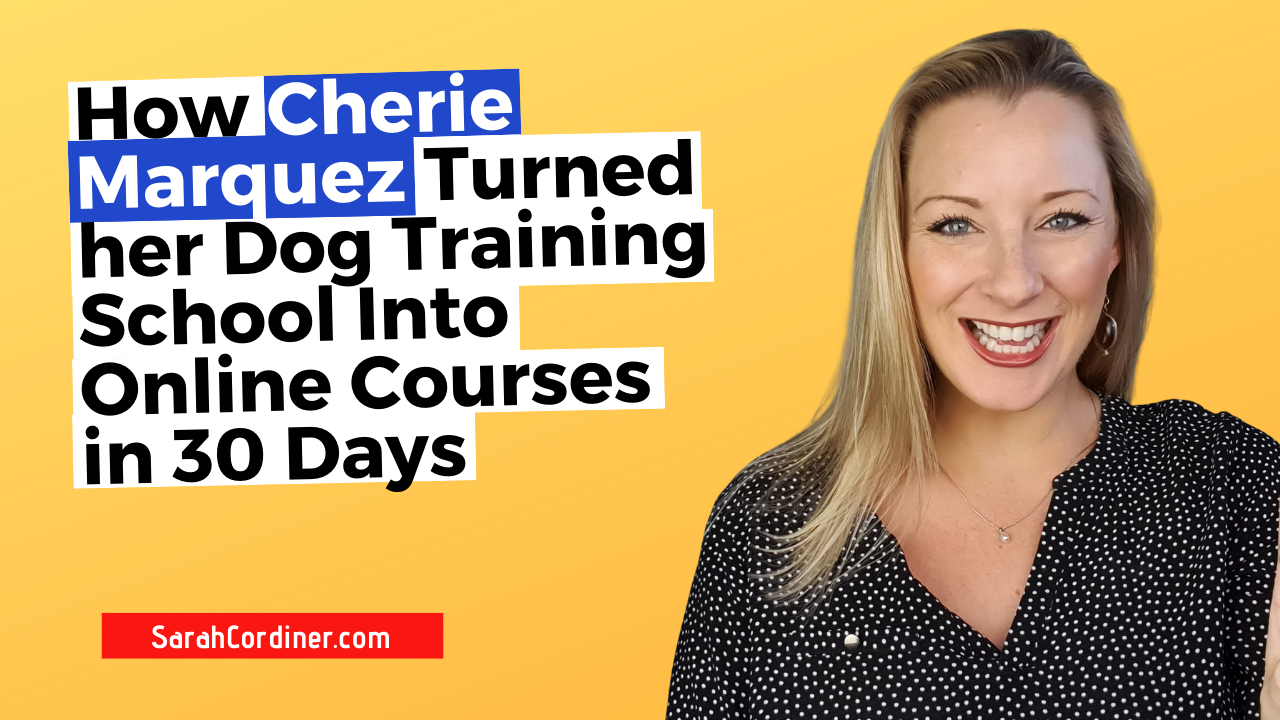 How Cherie Marquez Turned her Dog Training School Into Online Courses in 30 Days