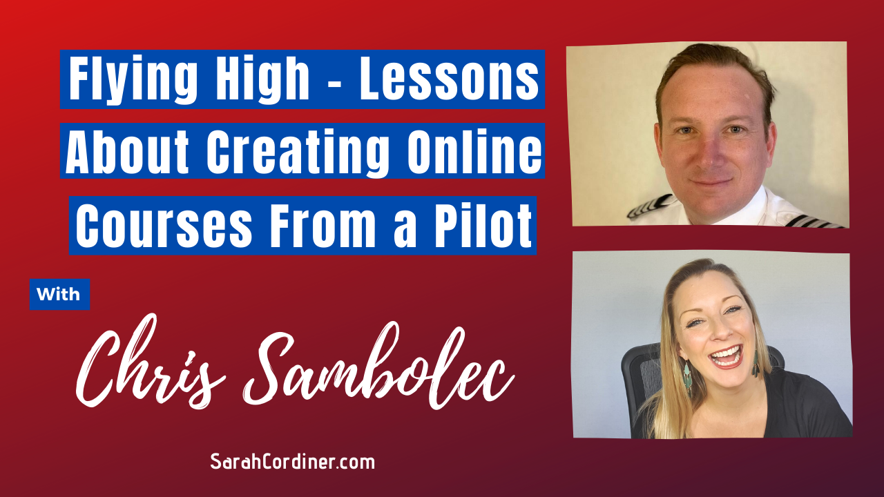 Flying High - Lessons About Creating Online Courses From a Pilot, with Chris Sambolec