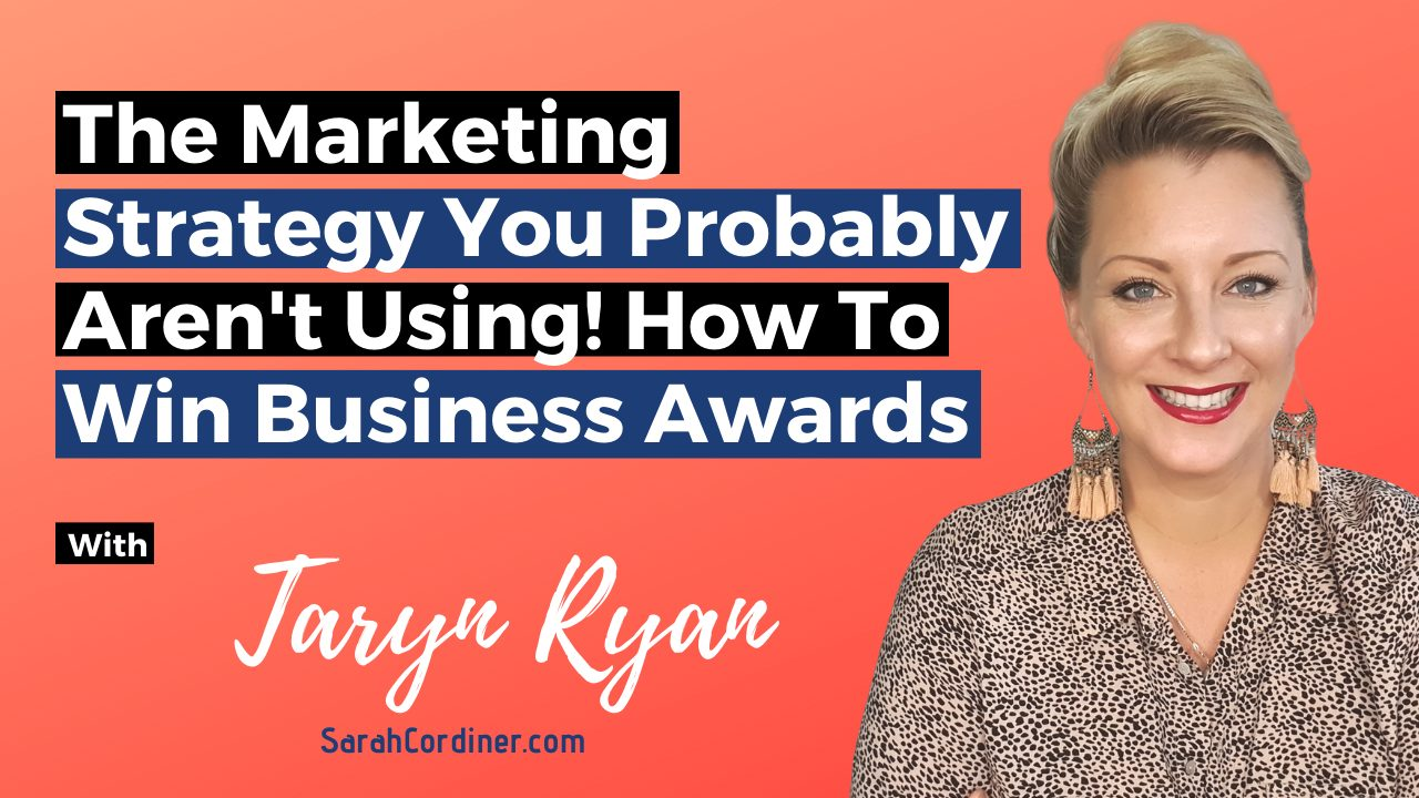 The Marketing Strategy You Probably Aren't Using! How To Win Business Awards, with Taryn Ryan